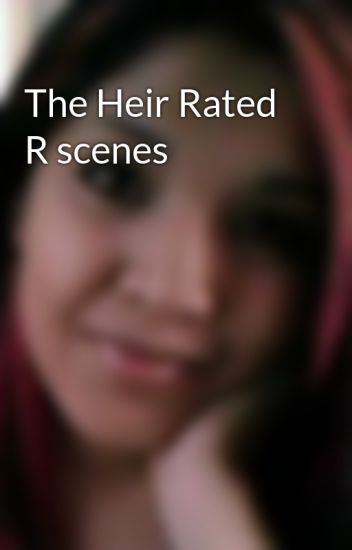 The Heir Rated R scenes