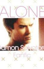Alone♛(Damon Salvatore Fanfic) by ChianForever12