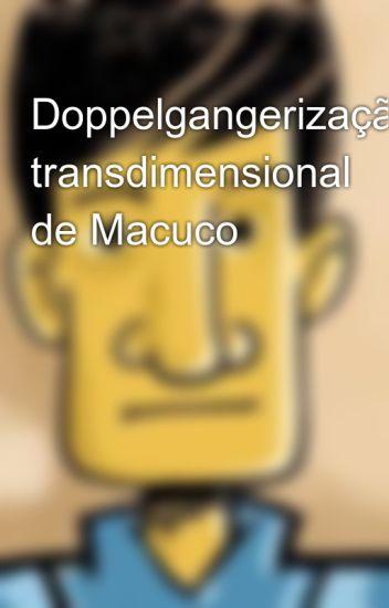 Doppelgangerização transdimensional de Macuco