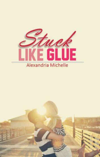 Stuck Like Glue [On Hold]