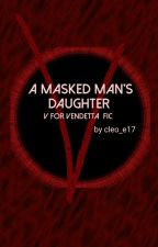 A Masked Man's Daughter (V for Vendetta fic) by cleo_e17