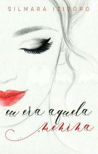 Eu era quela menina... (DEGUSTAÇÃO) by SilmaraIzidoro