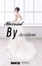 Married By Accident | Completed by Imroatul_J