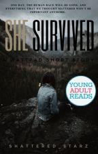 She Survived✔|COMPLETED| by Shattered_Starz