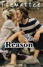 The Reason by ttemattee
