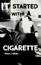 It Started With A Cigarette ✓  by --HEart_ThROB--