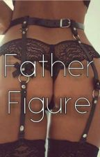 Father Figure (18+ ONLY DADDY KINK ) by SirenPrincess96