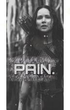 Pain. (Thg FanFic. in progress.)#wattys2018 by AngelicaBB23