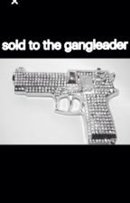 Sold to the gang leader  by meganlouise2905