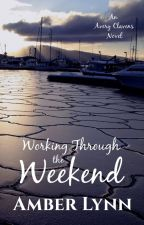 Working Through the Weekend - Avery Clavens Book 3 by AmberLynn00