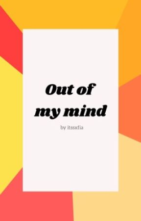 Out Of My Mind by youngersoul