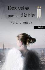 Dos velas para el diablo 2: Alfa y Omega by Aeliris