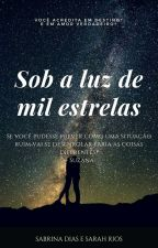 Sob a Luz de Mil Estrelas by SabrinaDiasGonalves9