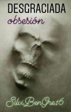 Desgraciada obsesión  by SilviBenGre16