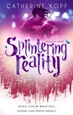 Splintering Reality (WATTYS 2018!) by TheDreamChronicles