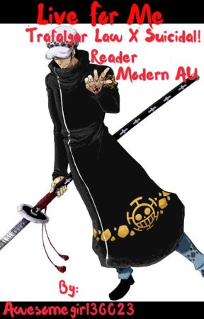 Live For Me (Modern AU) Trafalgar Law x Suicidal!Reader by Ag36023