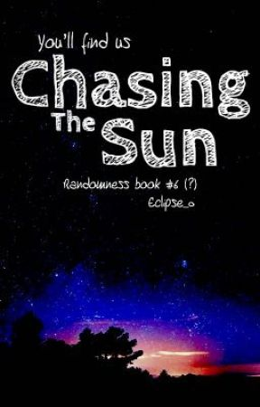 Chasing the Sun (Randomness Book #6) by eclipse_0