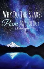 WHY DO THE STARS: Poem Anthology by a_floating_anchor