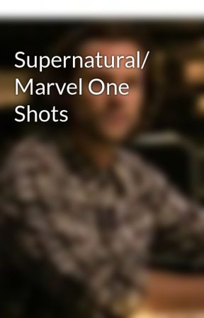 Supernatural/ Marvel One Shots by Idjit9911