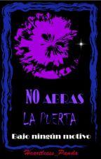 NO ABRAS LA PUERTA [Proximamente] by CryingHTS_Panda
