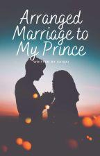 Arranged Marriage To My Prince✅ by yoorashiii