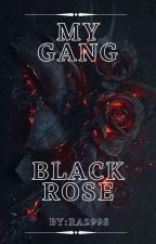 My Gang, Black Rose ✔ by RA2995