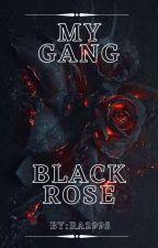 My Gang, Black Rose by RA2995