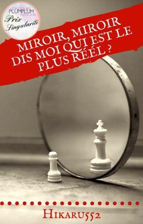 Miroir, miroir, dis moi qui est le plus réel ? by Hikaru552
