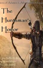 The Huntsman's Honor Book 2  ( #watty2019) by MamaMagie