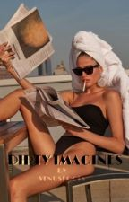 Dirty Imagines ;; H.S by VenusFools