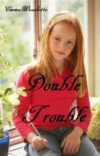 Double Trouble by EmilyWeaslette