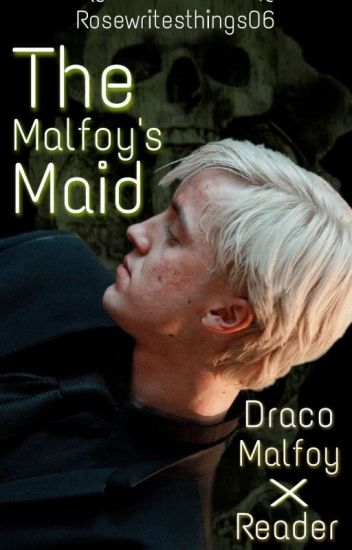 The Malfoy's Maid (Draco Malfoy X Reader) - RoseWritesThings