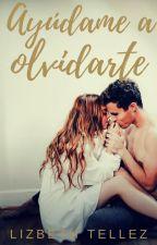 Ayúdame a olvidarte by DLizbeth-Tellez