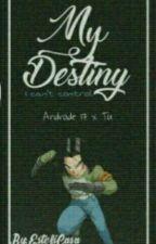 ||My destiny ||Androide 17 Y Tu|| by EstefiCasa