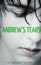 Andrew's Tears by taybomarthewriter