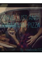 Love, lust, and hawiian pizza by newbooks1024