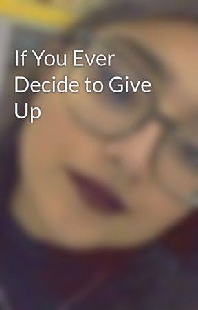 if i ever decide to give up on you