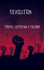 Revolution (Thomas Jefferson x reader) by CurrentlyHamiltrash