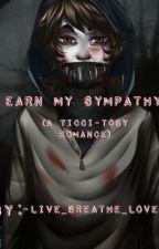 Earn My Sympathy (A Ticci-Toby Romance) by -Live_Breathe_Love-