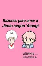Razones para amar a Jimin, según Yoongi. by HijaYoonMin