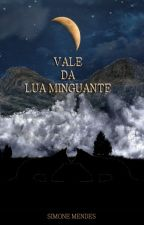 Vale da lua Minguante (Concluído) by Simone83poesia