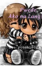 Pwede Ako Na Lang?!? (One Shot Story) by potchie027