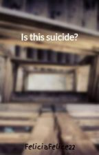Is this suicide? by FeliciaFelice22