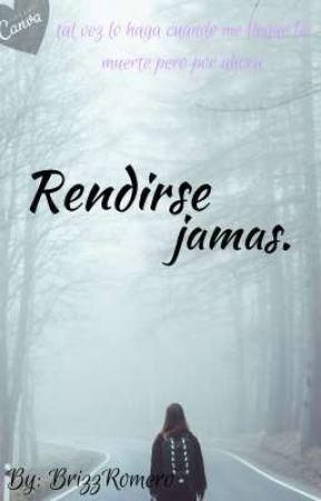 RENDIRSE JAMAS by BrizzRomero