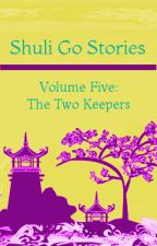 Shuli Go Stories Vol. 5: The Two Keepers by NadiaSeliah