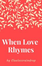 When Love Rhymes by cluelessraindrop