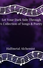 Let Your Dark Side Through (A collection of Songs & Poetry) by HalfmetalAlchemist