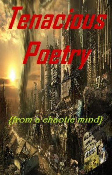 Tenacious Poetry by LuckOfTheApocalypse