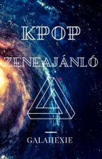 >KPOP ZENEAJÁNLÓ< by GalaHexie