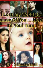 I Lost My World Because Of You ....now It's Your Turn  by Saherswarali